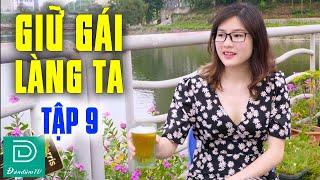 Khi Tiểu Thư Nhà Chủ Tịch Xã Mượn Rượu Tỏ Tình Thì Sẽ Ra Sao - Giữ Gái Làng Ta Tập 9 - Đàn Đúm TV