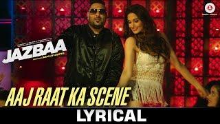 Aaj Raat Ka Scene - Lyrical Video   Jazbaa   Badshah & Shraddha Pandit   Diksha Kaushal