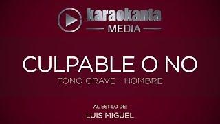 Karaokanta   Luis Miguel   Culpable O No   ( Tono Grave   Hombre )