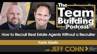 How to Recruit Real Estate Agents Without a Recruiter w/Frank Klesitz