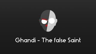 Gandhi   The False Saint