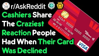 Hilarious Reactions To Declining Cards While Shopping (r/AskReddit)