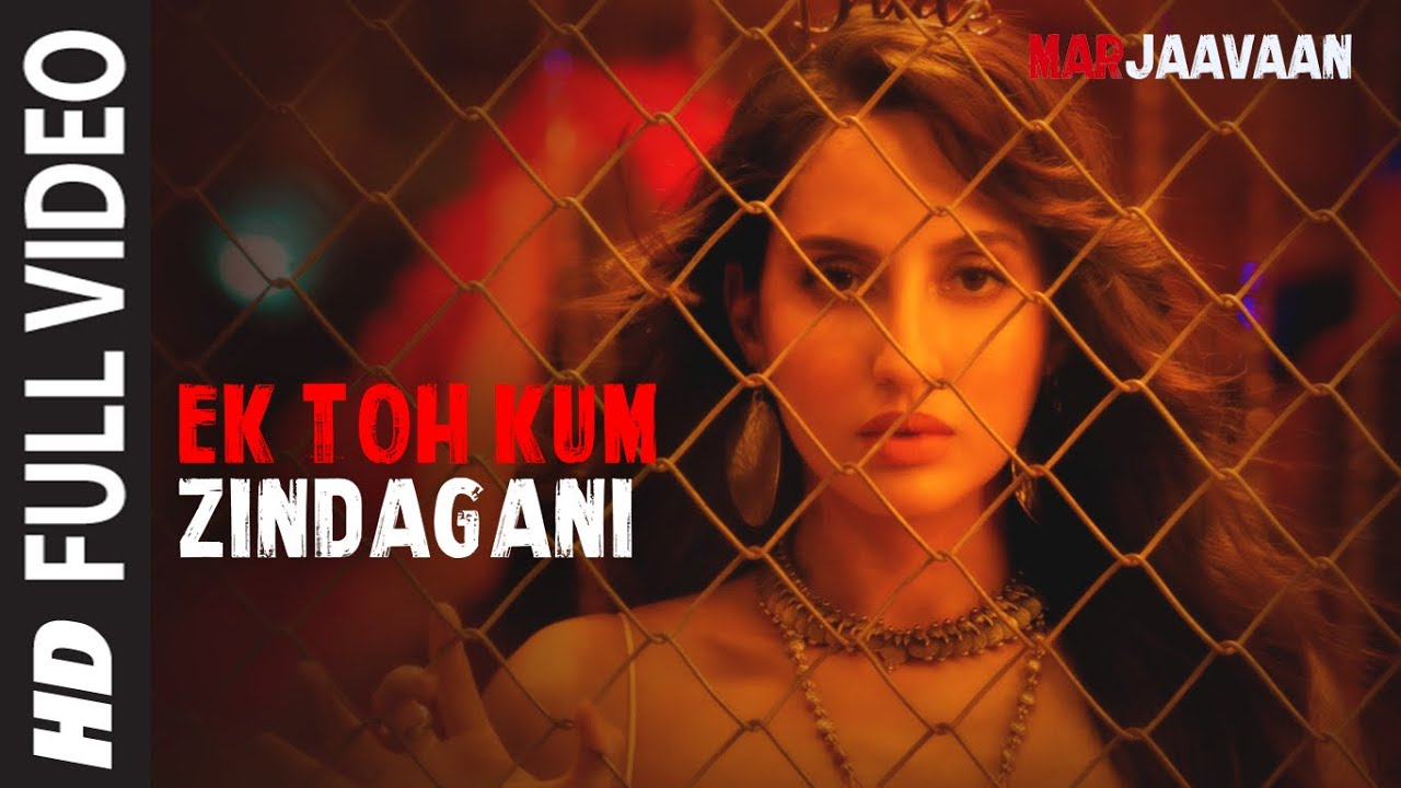 Ek Toh Kum Zindagani Lyrics | Marjaavaan