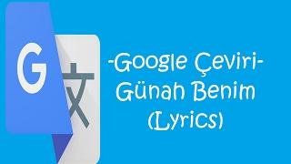 Google Çeviri - Günah Benim (Lyrics)
