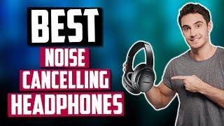 Best Noise Cancelling Headphones in 2020 [Top 5 Picks]