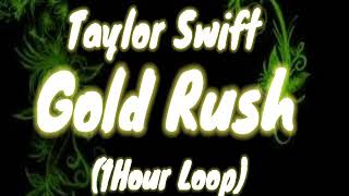Taylor Swift - Gold Rush ( 1 hour Loop )