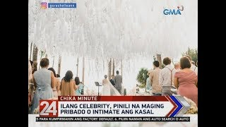 24 Oras: Ilang celebrity, pinili na maging pribado o intimate ang kasal
