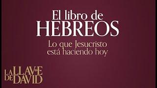 El libro de Hebreos - Lo que Jesucristo esta haciendo hoy
