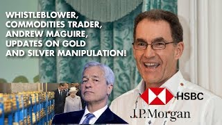 WhistleBlower Andrew Maguire: The Future For Precious Metals MANIPULATION!