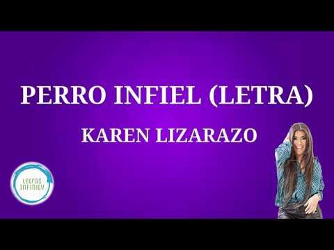 PERRO INFIEL (LETRA) - Karen Lizarazo