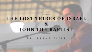 The Lost Tribes of Israel and John the Baptist