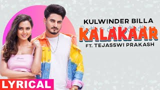 Kalakaar (Lyrical) | Kulwinder Billa | Tejasswi Prakash | Babbu | Enzo| Latest Punjabi Songs 2021