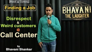 Stand up comedy - Finding a Job, Disrespect & Weird customers at Call Center