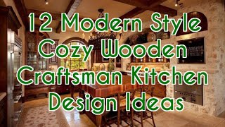 12 Modern Style Cozy Wooden Craftsman Kitchen Design Ideas - DecoNatic