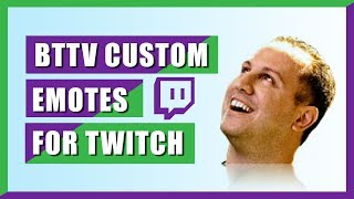 Custom Twitch Emotes Without Being Affiliated Or Partnered (BTTV)
