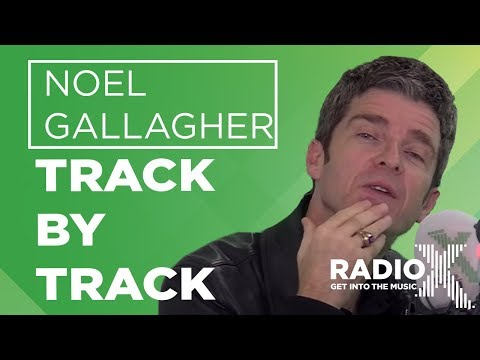 Noel Gallagher - Who Built The Moon? Track By Track | X-Posure | Radio X