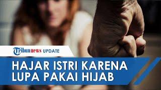 Fakta Baru Suami Hajar Istri Karena Lupa Pakai Hijab Saat Kakak Ipar Datang: Kami Baru Saja Menikah