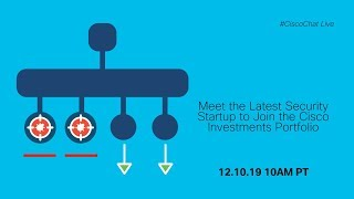 #CiscoChat Live - Meet the Latest Security Startup to Join the Cisco Investments Portfolio