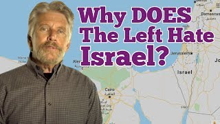 Why DOES The Left Hate Israel?