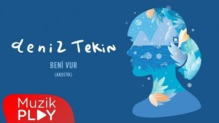 Deniz Tekin - Beni Vur (Akustik) (Official Audio)