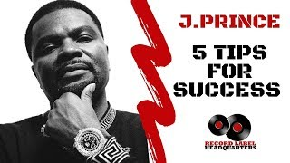 J Prince - 5 Tips For Success - How To Start a Record Label - Boss Series
