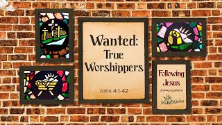 Wanted: True Worshippers