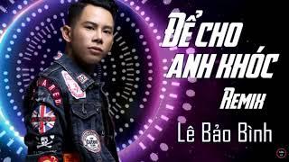 Để Cho Anh Khóc - Lê Bảo Bình - 1 hour - Không Quảng Cáo