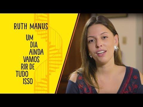 UM DIA AINDA VAMOS RIR DE TUDO ISSO | RUTH MANUS