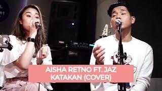 KATAKAN   JAZ (Aisha Retno Cover Ft. JAZ)