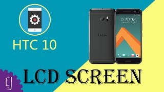 HTC 10 LCD Screen Repair Guide (Ultimate)