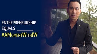 A Moment With JW   Entrepreneurship Equals _______