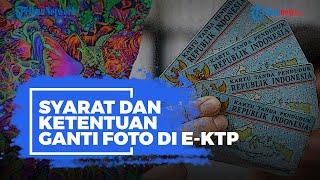 Berikut Syarat dan Ketentuan untuk Ganti Foto KTP-elektronik