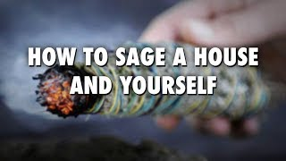 How to Sage, (aka Smudging) a house & yourself