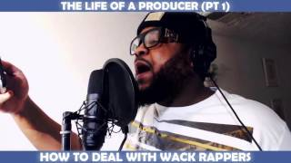 THE LIFE OF A PRODUCER (PT 1): HOW TO DEAL WITH WACK RAPPERS