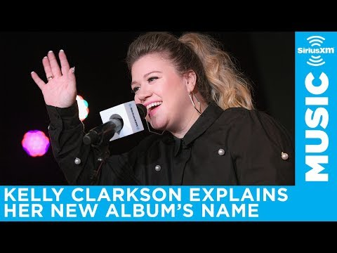 Kelly Clarkson explains the title of her new album | SiriusXM Hits 1