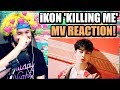 iKON - '죽겠다(KILLING ME)' M/V | MY FIRST iKON COMEBACK! | REACTION!!