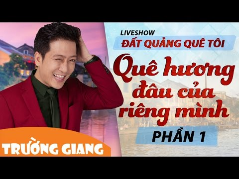 Liveshow Trường Giang Mới Nhất 2017 Đất Quảng Quê Tôi Phần 1