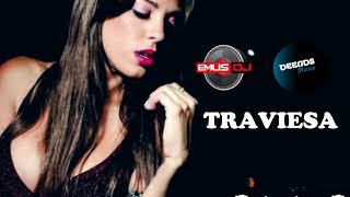TRAVIESA (PISTERO MIX) - KALE ✘ EMUS DJ ✘ DJ DEENDS