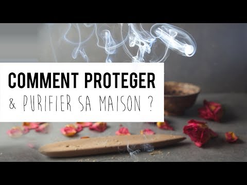 Comment protéger et purifier sa maison? How to protect and clean your house?