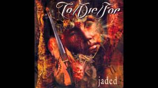 TO/DIE/FOR - Jaded (Full Album)