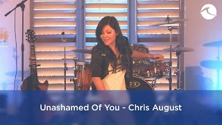 Unashamed Of You - Chris August
