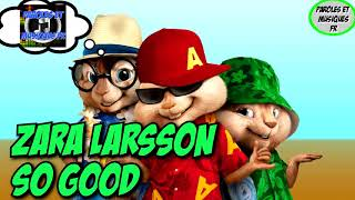 Zara Larsson - So Good   Version Chipmunks