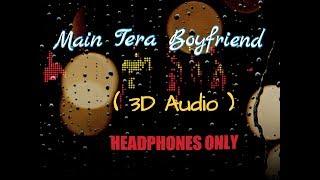 Main Tera Boyfriend ( 3D Audio ) || USE HEADPHONES ||| Arijit singh | Neha kakkar