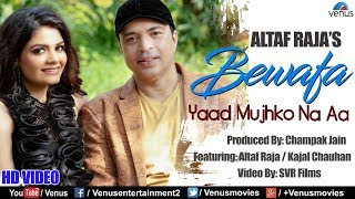 Altaf Raja - Bewafa Yaad Mujhko Na Aa | HD VIDEO | Feat : Kajal Chauhan | Best Hindi Sad Song