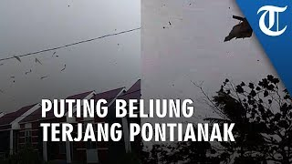 Detik-detik Puting Beliung Terjang Pontianak dan Kubu Raya, Atap Rumah Beterbangan