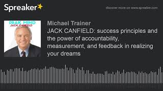 JACK CANFIELD: success principles and the power of accountability, measurement, and feedback in real
