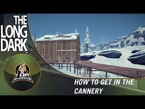 The Long Dark -  How To Get into The Cannery