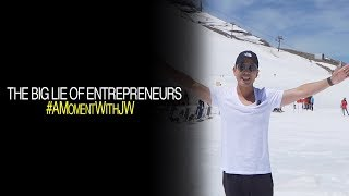 A Moment With JW   The Big Lie Of Entrepreneurs