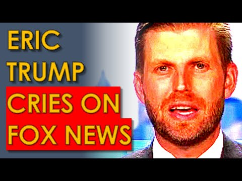 Eric Trump CRYING on Fox News because he's GOING to PRISON