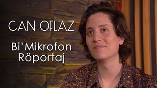 Can Oflaz - Röportaj Bi'Mikrofon